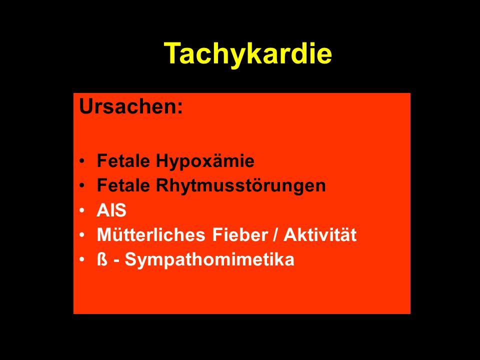 Tachykardie Ursachen: Fetale Hypoxämie Fetale Rhytmusstörungen AIS