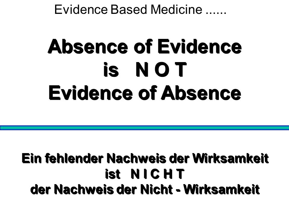 Absence of Evidence is N O T Evidence of Absence