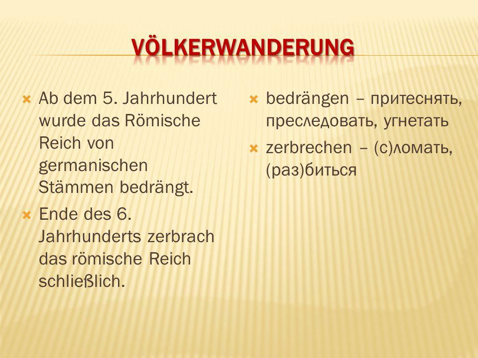 Völkerwanderung Ab dem 5. Jahrhundert wurde das Römische Reich von germanischen Stämmen bedrängt.