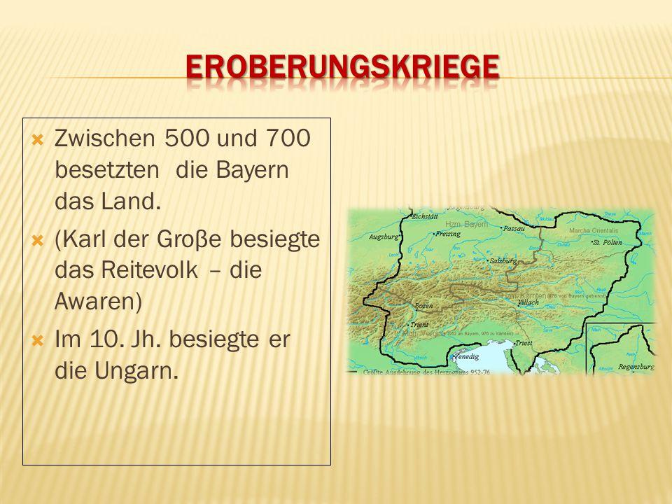 Eroberungskriege Zwischen 500 und 700 besetzten die Bayern das Land.