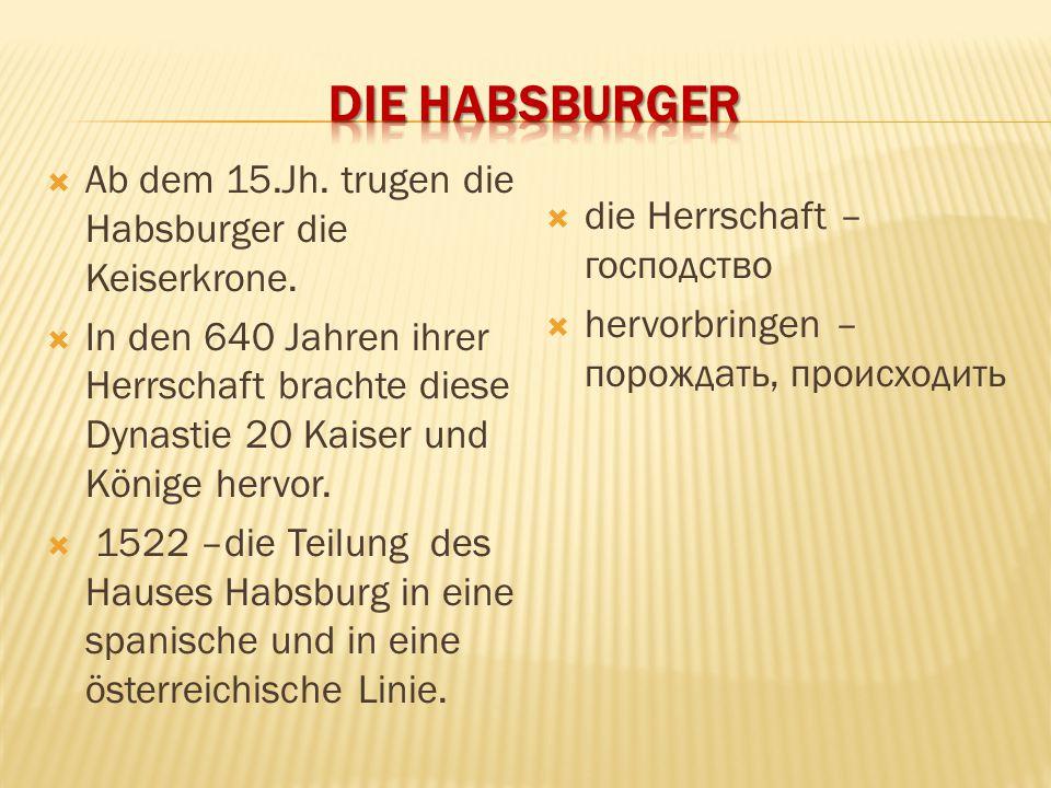 Die Habsburger Ab dem 15.Jh. trugen die Habsburger die Keiserkrone.