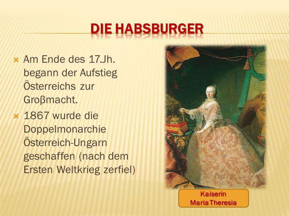 Die Habsburger Am Ende des 17.Jh. begann der Aufstieg Österreichs zur Groβmacht.
