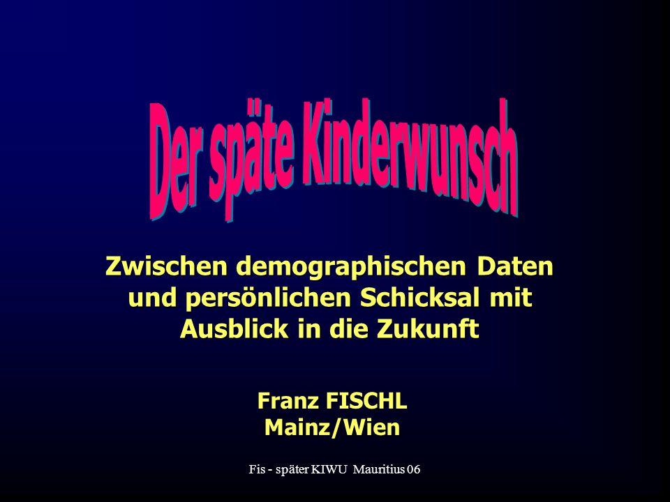 Der späte Kinderwunsch Franz FISCHL Mainz/Wien