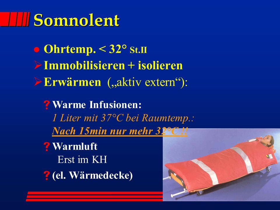 Somnolent Ohrtemp. < 32° St.II Immobilisieren + isolieren