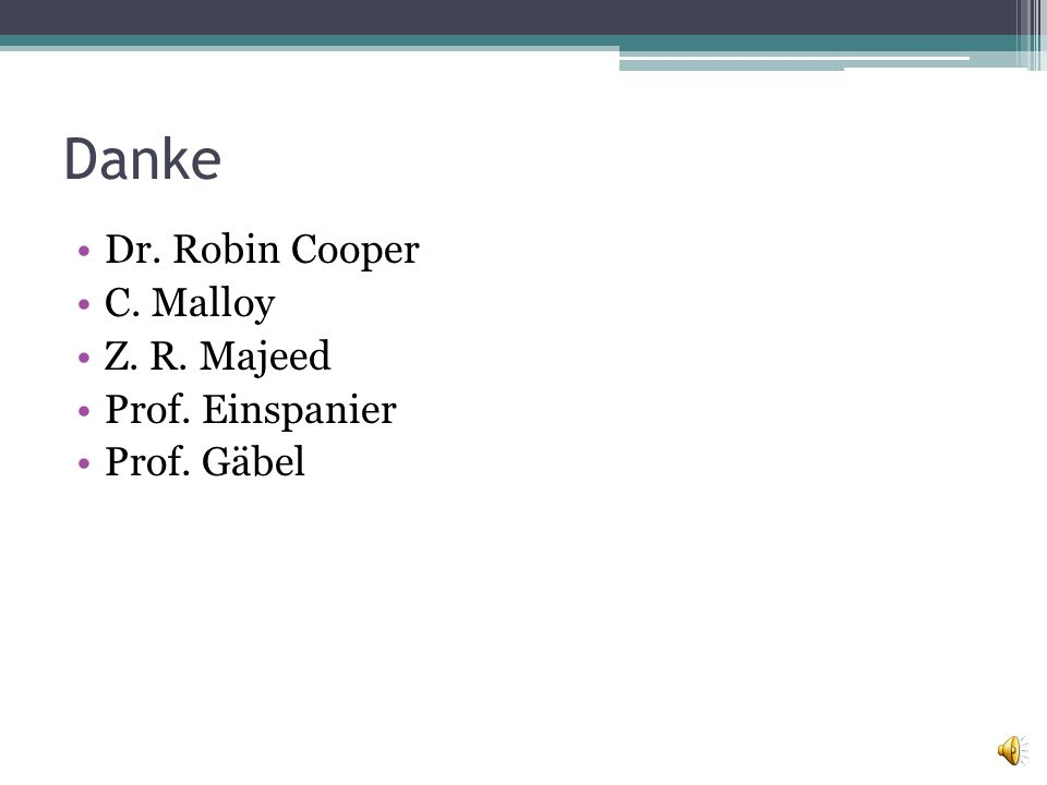 Danke Dr. Robin Cooper C. Malloy Z. R. Majeed Prof. Einspanier