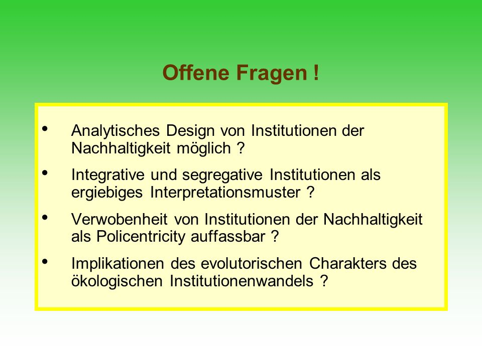 Offene Fragen ! Analytisches Design von Institutionen der Nachhaltigkeit möglich