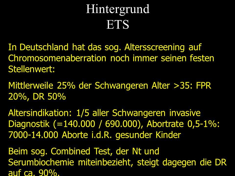 Hintergrund ETS In Deutschland hat das sog. Altersscreening auf Chromosomenaberration noch immer seinen festen Stellenwert: