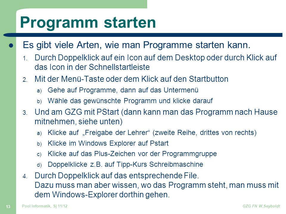 Programm starten Es gibt viele Arten, wie man Programme starten kann.