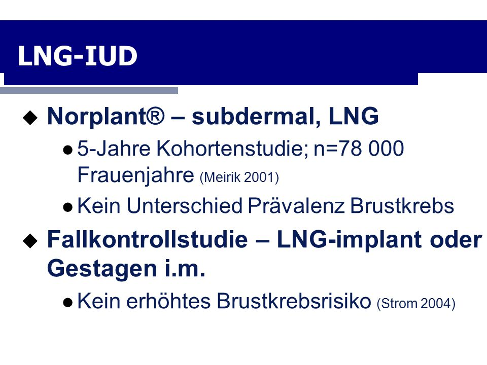 LNG-IUD Norplant® – subdermal, LNG