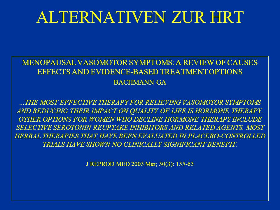 ALTERNATIVEN ZUR HRT MENOPAUSAL VASOMOTOR SYMPTOMS: A REVIEW OF CAUSES EFFECTS AND EVIDENCE-BASED TREATMENT OPTIONS.
