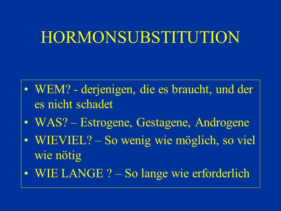 HORMONSUBSTITUTION WEM - derjenigen, die es braucht, und der es nicht schadet. WAS – Estrogene, Gestagene, Androgene.
