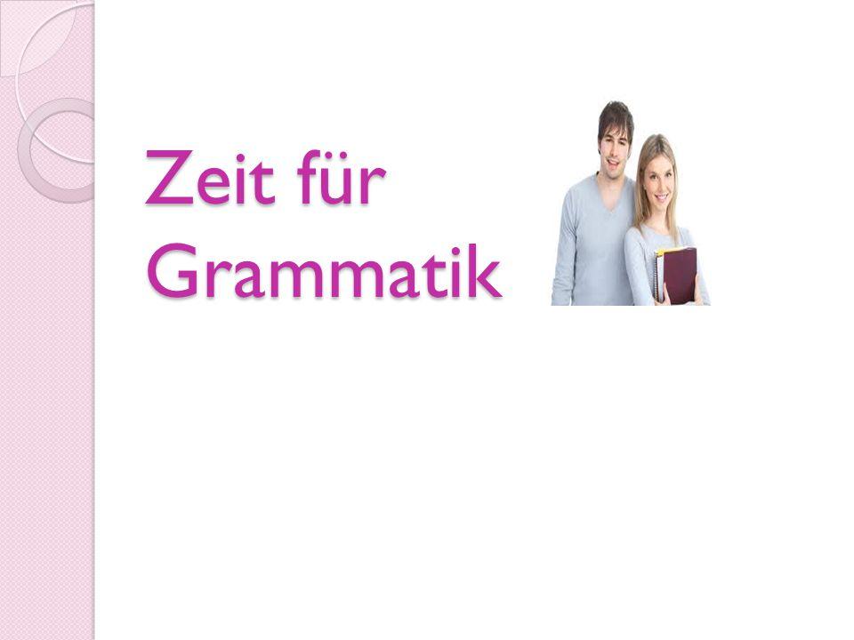Zeit für Grammatik
