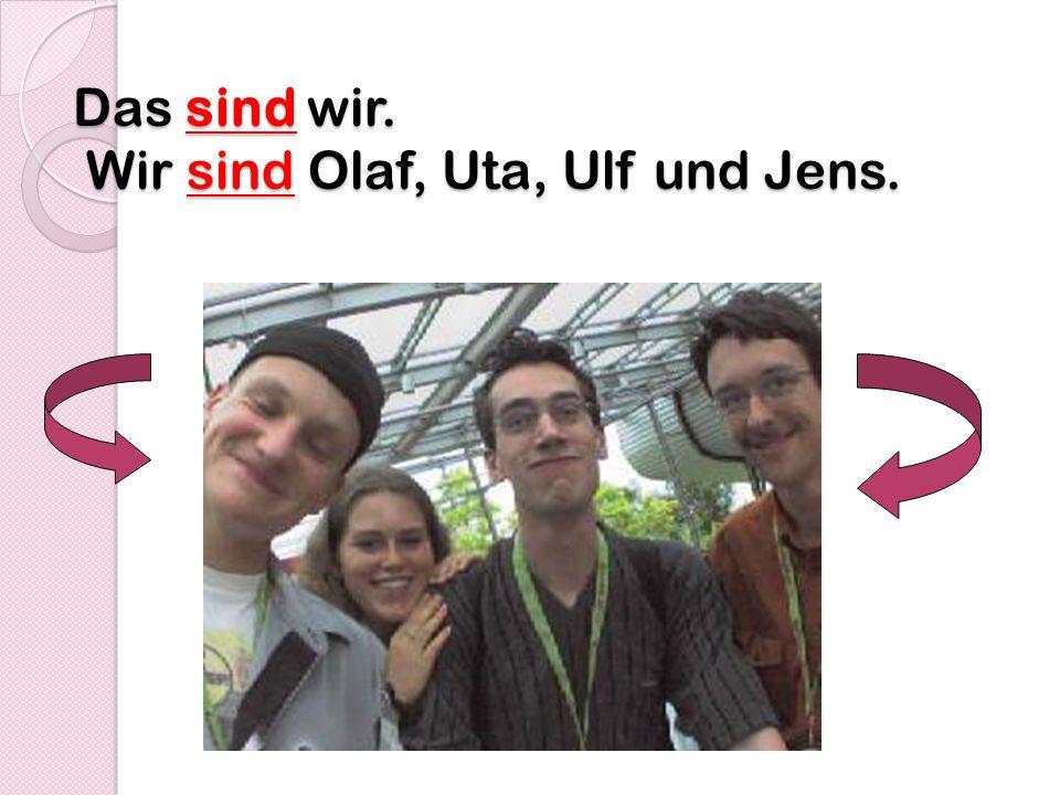 Das sind wir. Wir sind Olaf, Uta, Ulf und Jens.