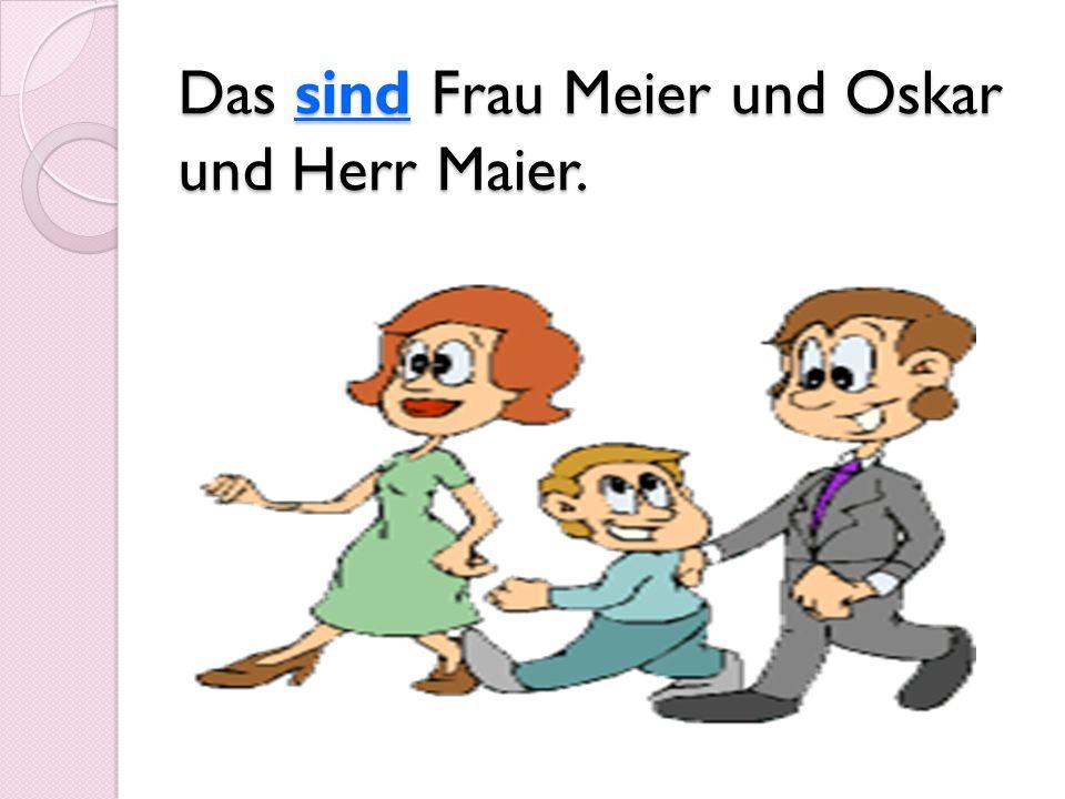 Das sind Frau Meier und Oskar und Herr Maier.