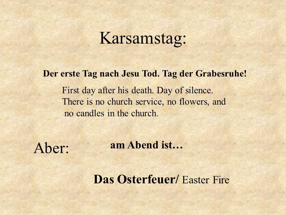Karsamstag: Aber: Das Osterfeuer/ Easter Fire am Abend ist…