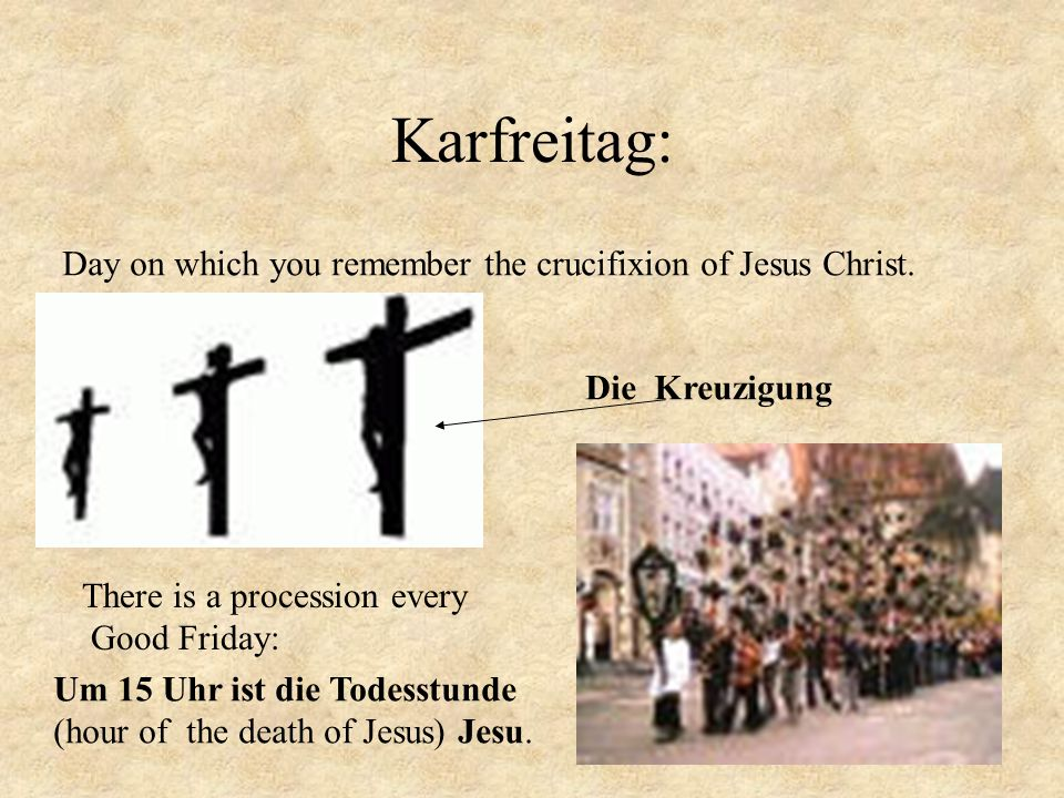 Karfreitag: Day on which you remember the crucifixion of Jesus Christ.