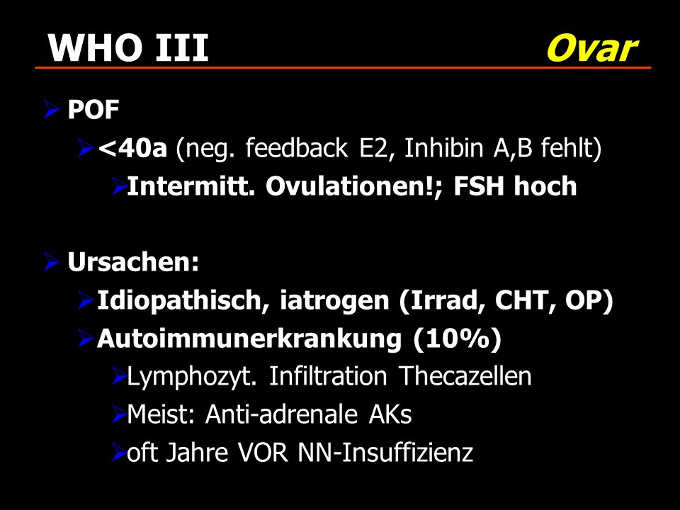 WHO III Ovar POF <40a (neg. feedback E2, Inhibin A,B fehlt)