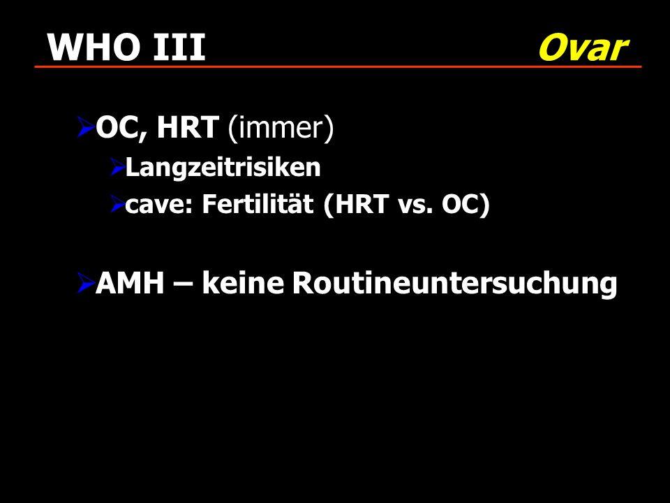 WHO III Ovar OC, HRT (immer) AMH – keine Routineuntersuchung