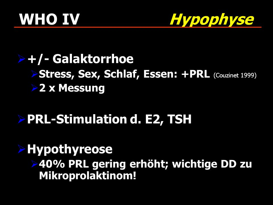 WHO IV Hypophyse +/- Galaktorrhoe PRL-Stimulation d. E2, TSH