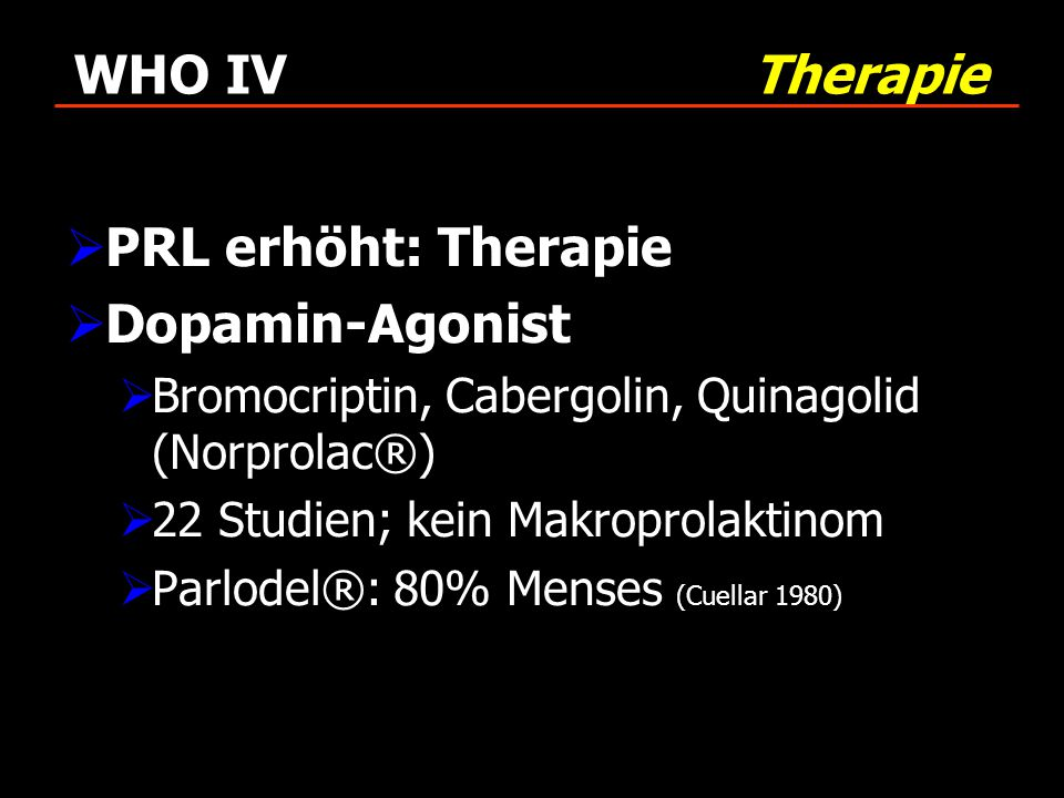 WHO IV Therapie PRL erhöht: Therapie Dopamin-Agonist