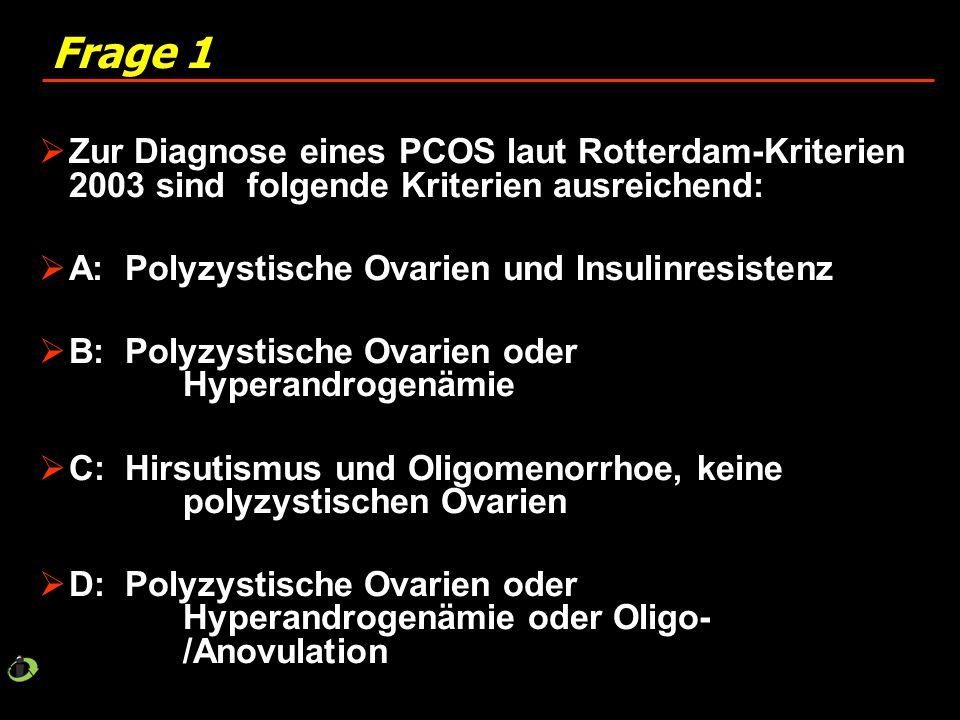 Frage 1 Zur Diagnose eines PCOS laut Rotterdam-Kriterien 2003 sind folgende Kriterien ausreichend: