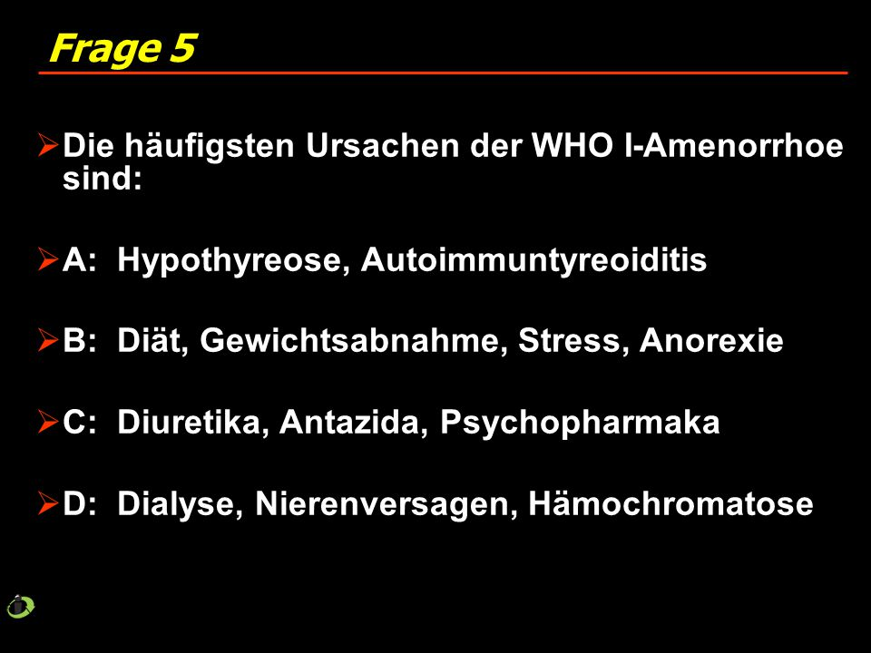 Frage 5 Die häufigsten Ursachen der WHO I-Amenorrhoe sind: