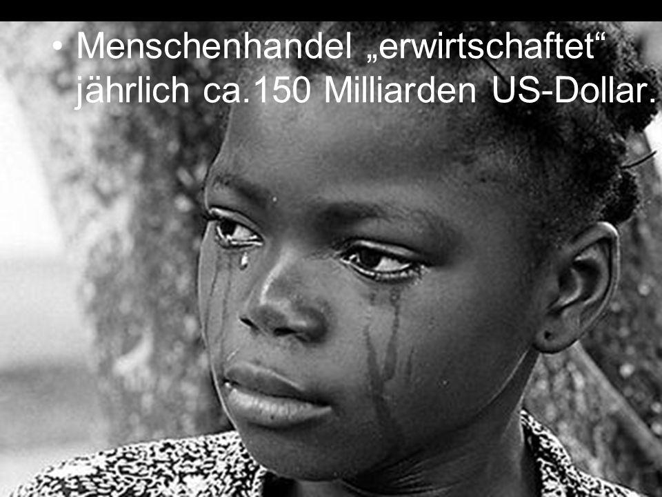 """Menschenhandel """"erwirtschaftet jährlich ca.150 Milliarden US-Dollar."""