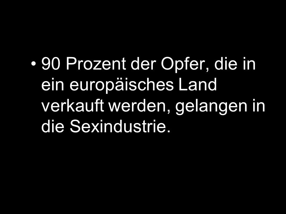 90 Prozent der Opfer, die in ein europäisches Land verkauft werden, gelangen in die Sexindustrie.