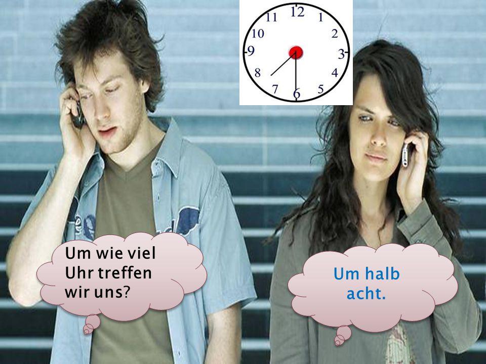 Um wie viel Uhr treffen wir uns