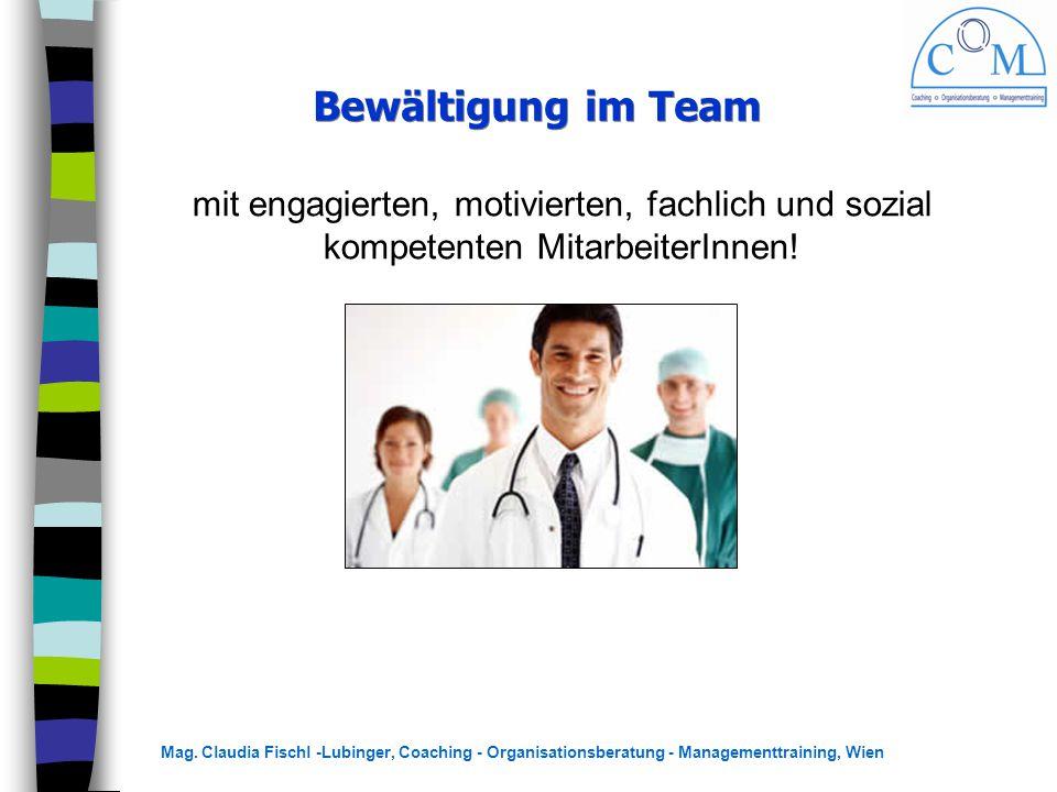 Bewältigung im Team mit engagierten, motivierten, fachlich und sozial kompetenten MitarbeiterInnen!