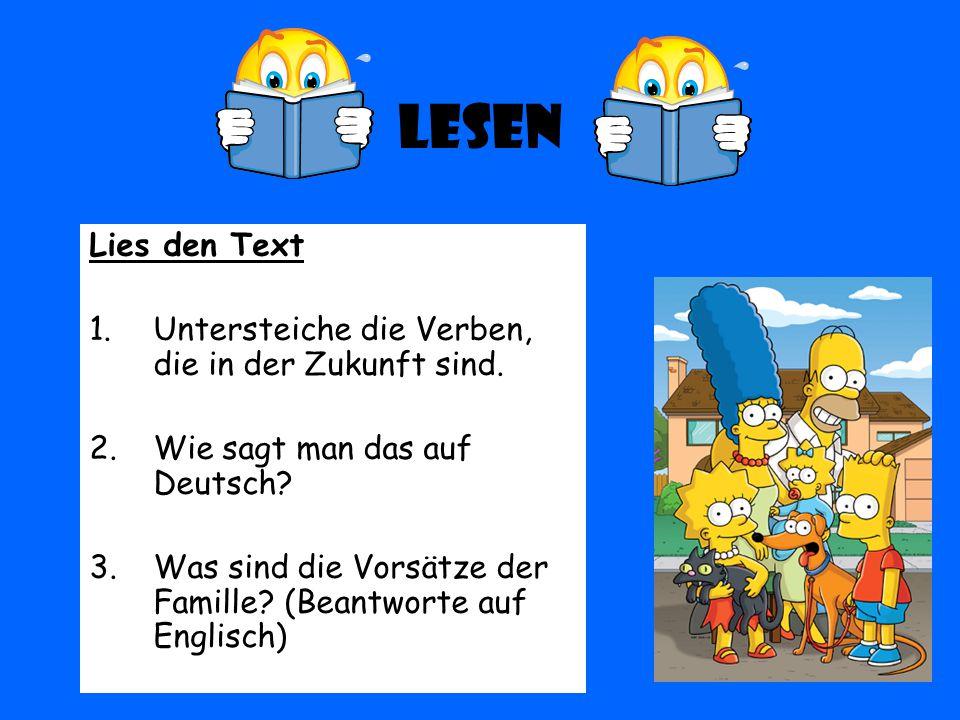 Lesen Lies den Text Untersteiche die Verben, die in der Zukunft sind.