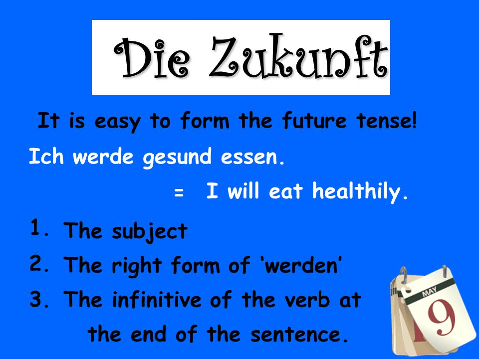 Die Zukunft It is easy to form the future tense!