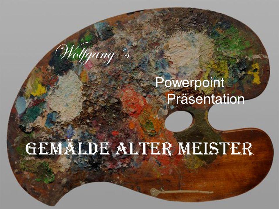 Wolfgang´s Powerpoint Präsentation Gemälde alter Meister 1