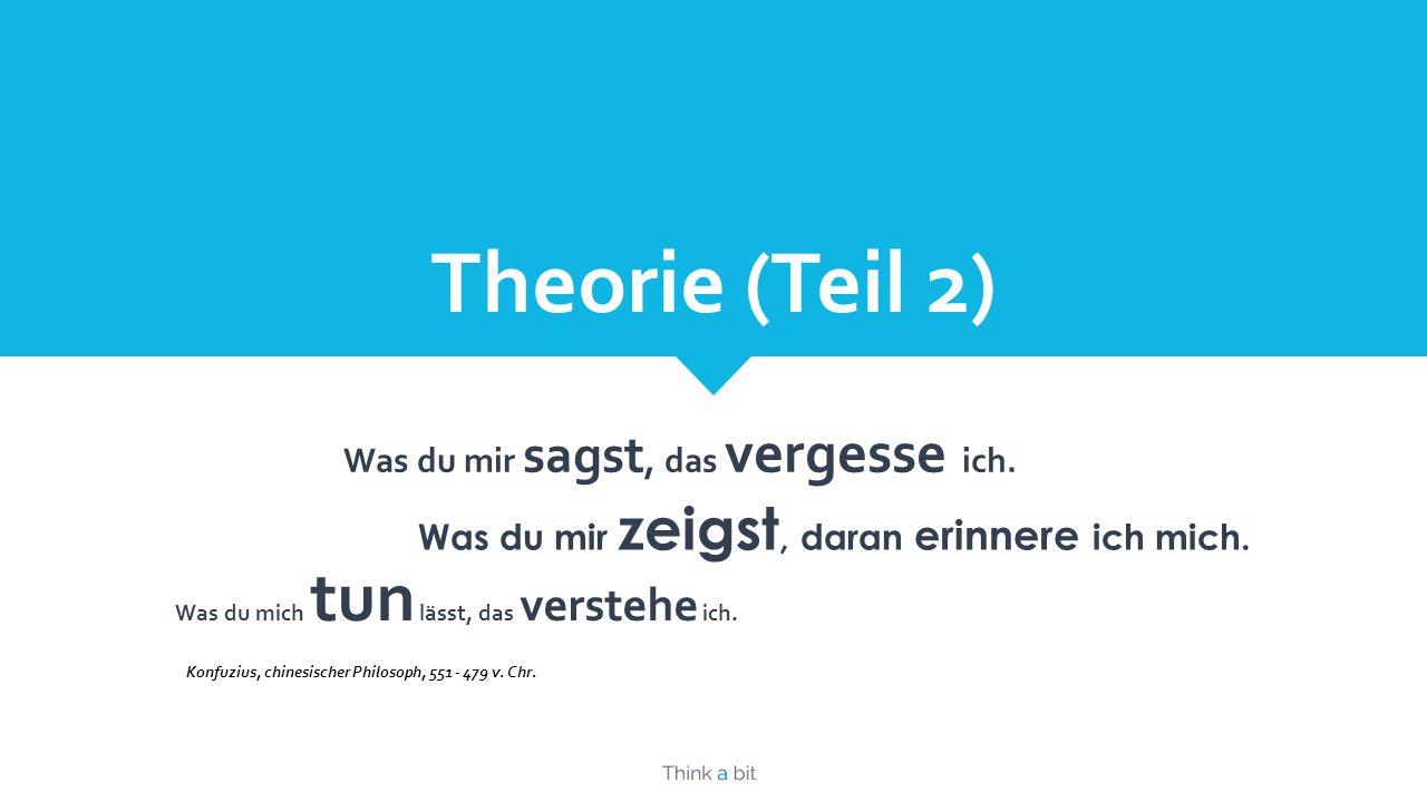 Theorie (Teil 2) Was du mir sagst, das vergesse ich.