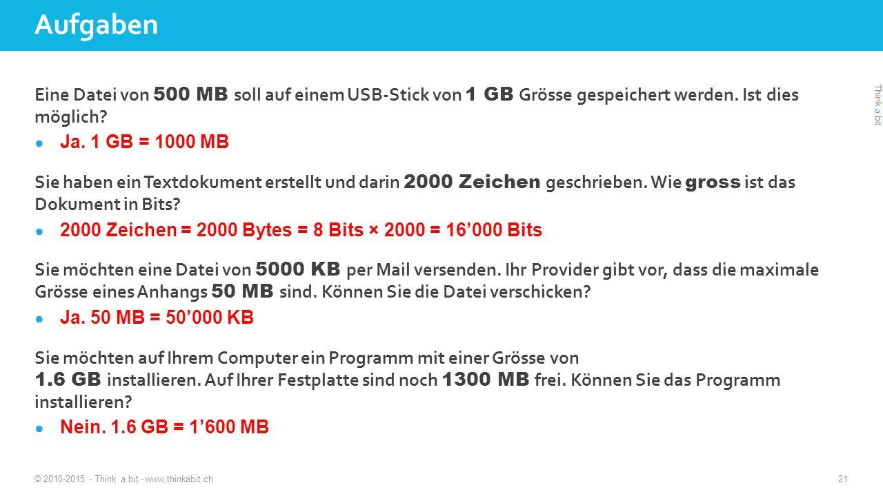 Aufgaben Eine Datei von 500 MB soll auf einem USB-Stick von 1 GB Grösse gespeichert werden. Ist dies möglich