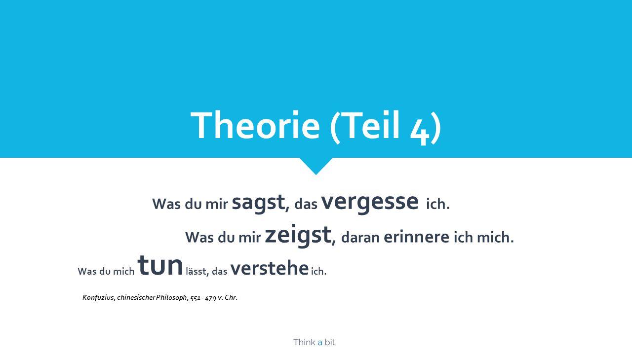 Theorie (Teil 4) Was du mir sagst, das vergesse ich.