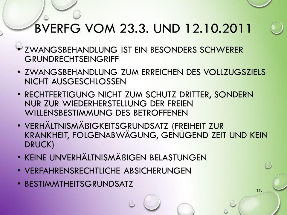 BVerfG vom 23.3. und 12.10.2011 Zwangsbehandlung ist ein besonders schwerer Grundrechtseingriff.