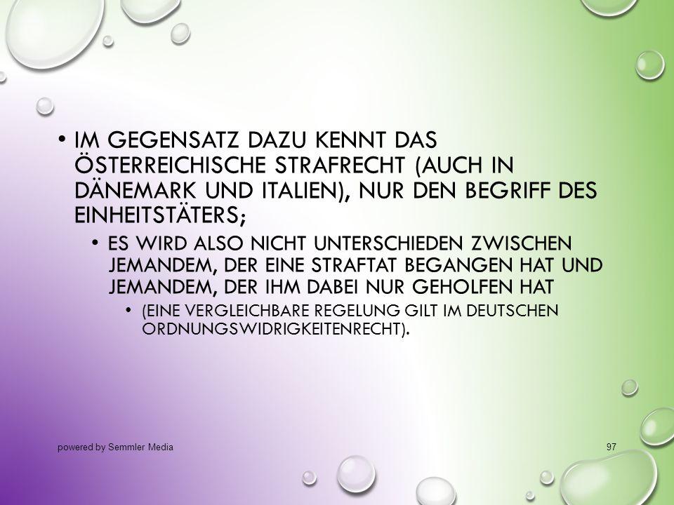 Im Gegensatz dazu kennt das österreichische Strafrecht (auch in Dänemark und Italien), nur den Begriff des Einheitstäters;