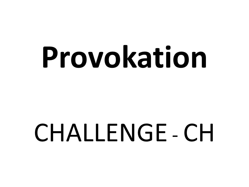 Provokation CHALLENGE - CH