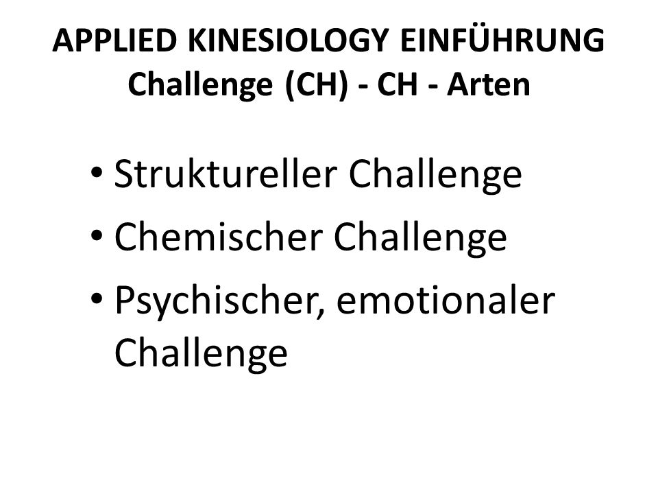 APPLIED KINESIOLOGY EINFÜHRUNG Challenge (CH) - CH - Arten
