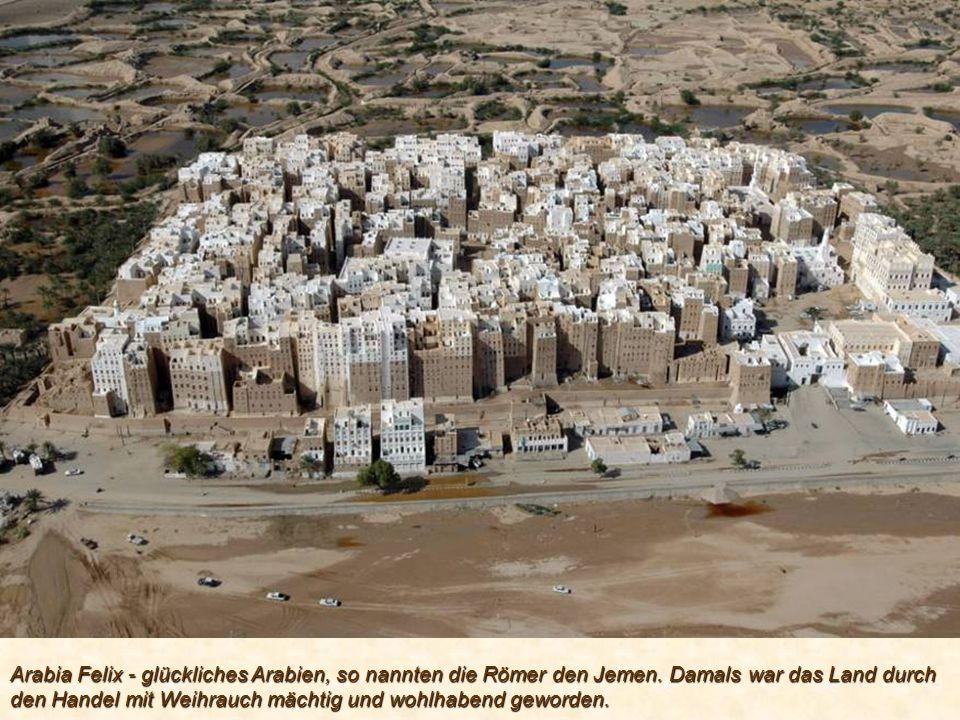 Arabia Felix - glückliches Arabien, so nannten die Römer den Jemen