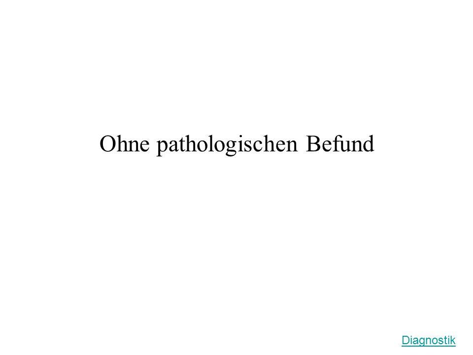 Ohne pathologischen Befund
