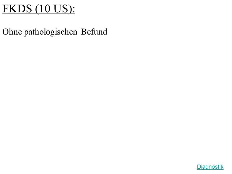 FKDS (10 US): Ohne pathologischen Befund Diagnostik