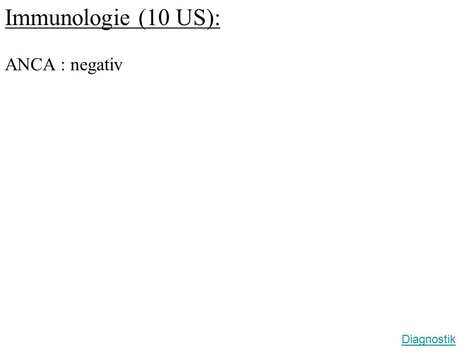 Immunologie (10 US): ANCA : negativ Diagnostik