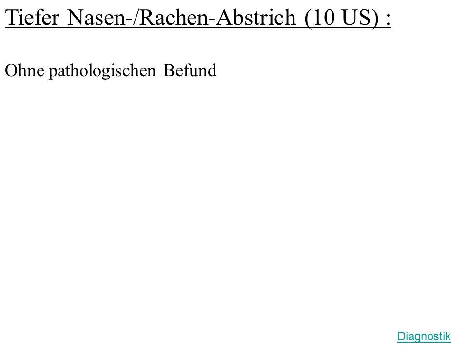 Tiefer Nasen-/Rachen-Abstrich (10 US) :