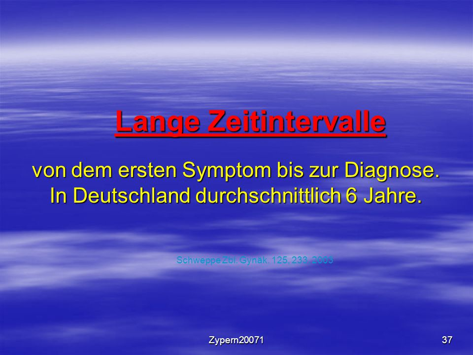 Lange Zeitintervalle von dem ersten Symptom bis zur Diagnose. In Deutschland durchschnittlich 6 Jahre.