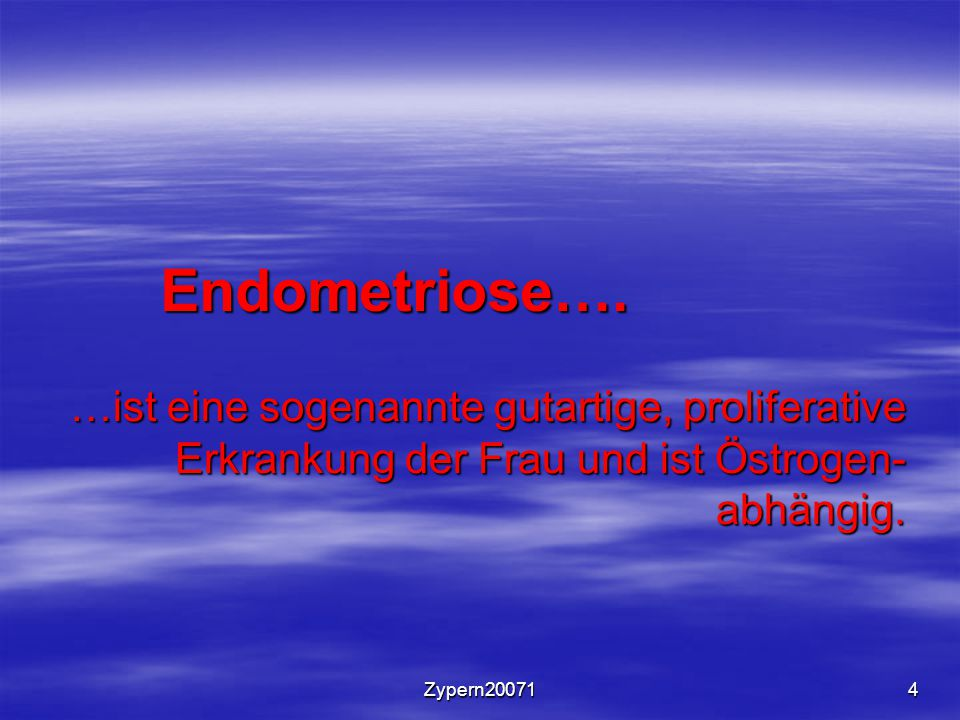 Endometriose…. …ist eine sogenannte gutartige, proliferative Erkrankung der Frau und ist Östrogen-abhängig.