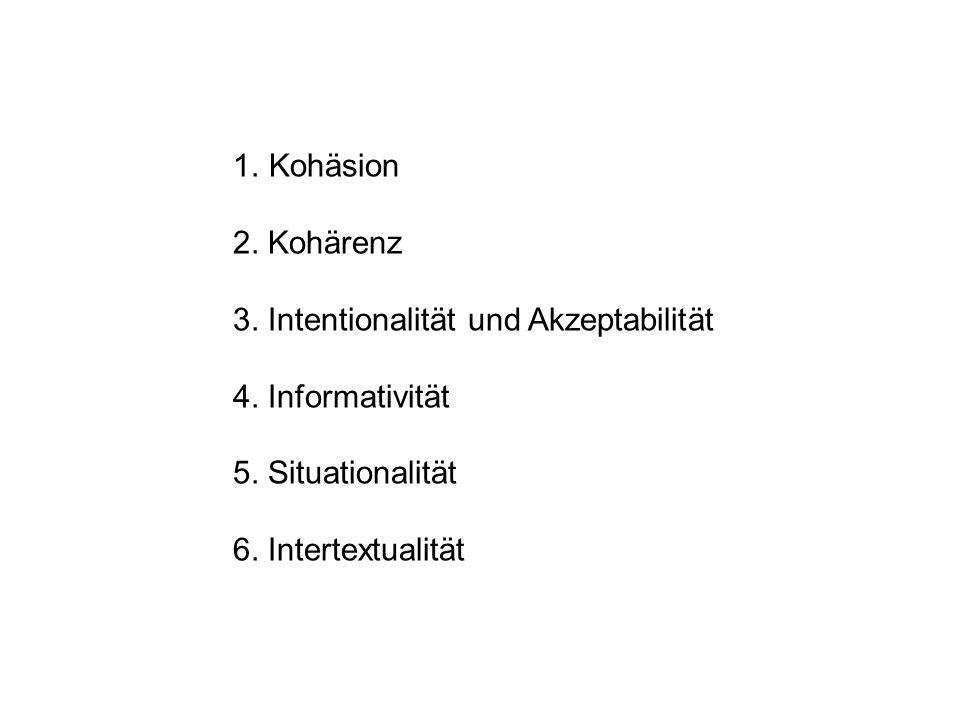 Kohäsion 2. Kohärenz. 3. Intentionalität und Akzeptabilität. 4. Informativität. 5. Situationalität.