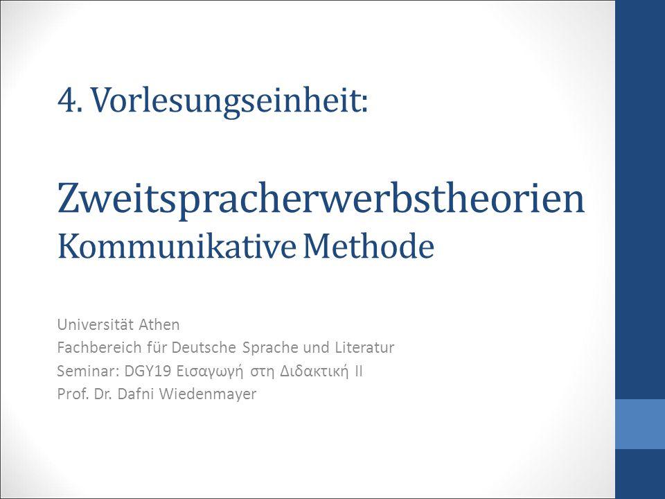 4. Vorlesungseinheit: Zweitspracherwerbstheorien Kommunikative Methode