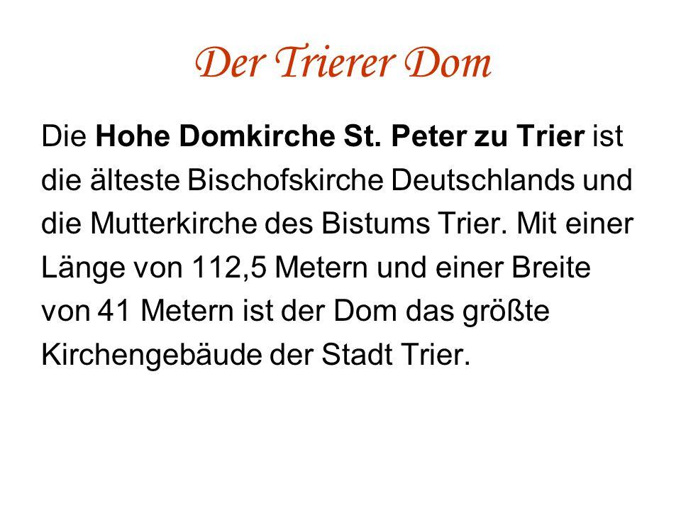 Der Trierer Dom Die Hohe Domkirche St. Peter zu Trier ist